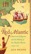Red Atlantic : American Indigenes and the Making of the Modern World, 1000-1927