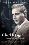 Cheddi Jagan and the Politics of Power : British Guiana's Struggle for Independence