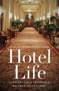 Hotel Life : The Story of a Place Where Anything Can Happen