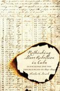 Rethinking Slave Rebellion in Cuba : La Escalera and the Insurgencies of 1841-1844