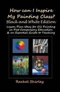 How Can I Inspire my Painting Class? (Black and White Edition) : Lesson Plan Ideas for Oil P...