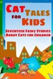 Cat Tales for Kids: Seventeen Fairy Stories About Cats for Children