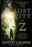 The Lost City of Z: A Legendary British Explorer's Deadly Quest to Uncover the Secrets of th...