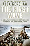 First Wave: The D-Day Warriors Who Led the Way to Victory in the Second World War