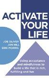 Activate Your Life: Using Acceptance and Mindfulness to Build a Life That is Rich, Fulfillin...