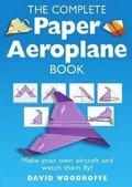 The Complete Paper Aeroplane Book
