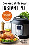 Cooking With Your Instant Pot: Quick, Healthy, Midweek Meals Using Your Instant Pot or Other...