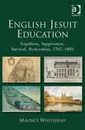 English Jesuit Education : Expulsion, Suppression, Survival and Restoration, 1762-1803