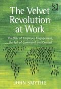 Velvet Revolution at Work : The Rise of Employee Engagement, the Fall of Command and Control