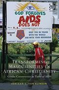 Transforming Masculinities in African Christianity : Gender Controversies in Times of AIDS