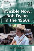 Invisible Now : Bob Dylan in the 1960s