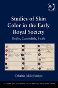 Studies of Skin Color in the Early Royal Society : Boyle, Cavendish, Swift