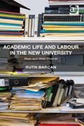 Academic Life and Labour in the New University : Hope and Other Choices
