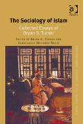Sociology of Islam : Collected Essays of Bryan S. Turner