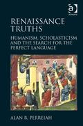 Renaissance Truths : Humanism Scholasticism and the Search for a Perfect Language