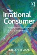 Irrational Consumer Applying Behavioural Economics to Your Business Strategy
