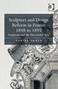 Sculptors and Design Reform in France, 1848 to 1895 : Sculpture and the Decorative Arts