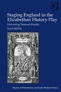 Staging England in the Elizabethan History Play : Performing National Identity