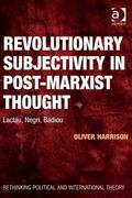 Revolutionary Subjectivity in Post-Marxist Thought Laclau Negri Badiou