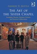 Art of the Sister Chapel : Exemplary Women, Visionary Creators, and Feminist Collaboration