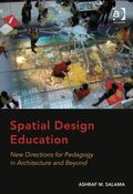 Spatial Design Education : New Directions for Pedagogy in Architecture and Beyond