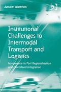Institutional Challenges to Intermodal Transport and Logistics : Governance in Port Regional...