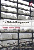 Material Imagination : Reveries on Architecture and Matter