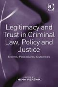 Legitimacy and Trust in Criminal Law Policy and Justice Norms Procedures Outcomes