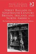 Street Ballads in Nineteenth-Century Britain Ireland and North Amerithe Interface Between Pr...