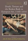 Death Torture and the Broken Body in European Art 1300-1650