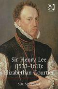Sir Henry Lee (1533-1611) : An Elizabeth Courtier