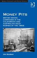 Money Pits : British Mining Companies in the Californian and Australian Gold Rushes