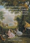 Delicious Decadence : The Rediscovery of French Eighteenth-Century Painting in the Nineteent...