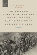 Japanese Comfort Women and Sexual Slavery During the China and Pacific Wars