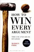 How to Win Every Argument : The Use and Abuse of Logic