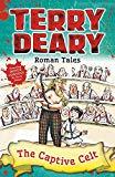 Roman Tales: The Captive Celt (Terry Deary's Historical Tales)