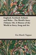 England, Scotland, Ireland, and Wales - the World's Story; a History of the World in Story, ...