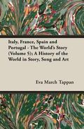 Italy, France, Spain and Portugal - the World's Story; a History of the World in Story, Song...