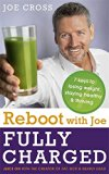 Reboot with Joe: Fully Charged - 7 Keys to Losing Weight, Staying Healthy and Thriving: Juic...