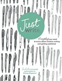 Just Write: Everything You Need to Know About Creative Writing, Self-Publishing and Getting ...