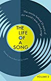 The Further Adventures of The Life of a Song: The Stories Behind 50 More of the World's Best...
