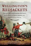 Wellington's Redjackets: The 45th (Nottinghamshire) Regiment on Campaign in South America an...