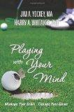 Playing With Your Mind: Manage Your Brain, Change Your Game