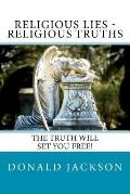 Religious Lies - Religious Truths : It's Time to Tell the Truth!