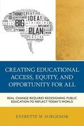 Creating Educational Access, Equity, and Opportunity for All : Real Change Requires Redesign...