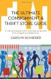 The Ultimate Consignment & Thrift Store Guide: An international guide to the world's best co...