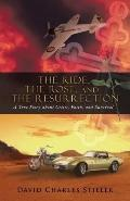 Ride, the Rose, and the Resurrection : A True Story about Crisis, Faith, and Survival