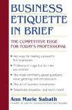 Business Etiquette in Brief: The Competitive Edge for Today's Professional