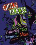 Girls Rock! : Amazing Tales of Women in Music