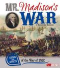 Mr. Madison's War : Causes and Effects of the War of 1812